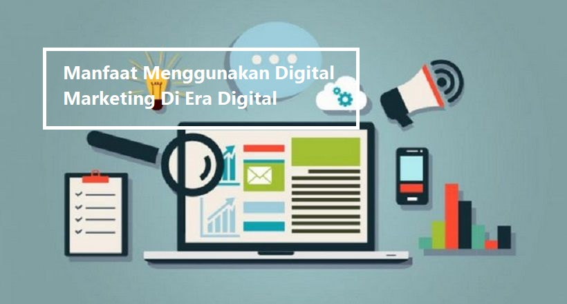 Manfaat Menggunakan Digital Marketing Di Era Digital