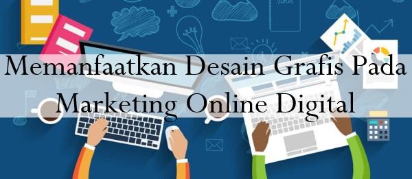 Pemasaran Marketing Online Bakal Lebih Menarik Dengan Desain Grafis!