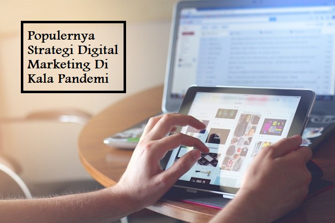 Populernya Strategi Digital Marketing Di Kala Pandemi