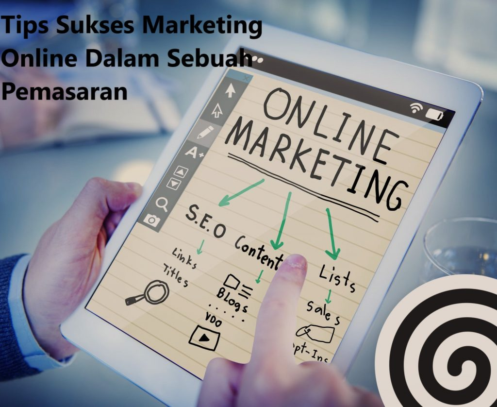 Tips Sukses Marketing Online Dalam Sebuah Pemasaran